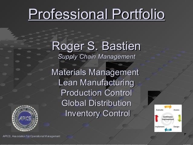 Professional PortfolioProfessional Portfolio Roger S. BastienRoger S. Bastien Supply Chain ManagementSupply Chain Manageme...