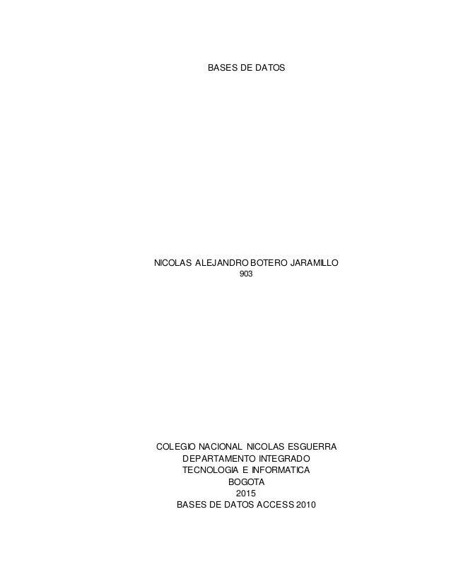 BASES DE DATOS NICOLAS ALEJANDRO BOTERO JARAMILLO 903 COLEGIO NACIONAL NICOLAS ESGUERRA DEPARTAMENTO INTEGRADO TECNOLOGIA ...