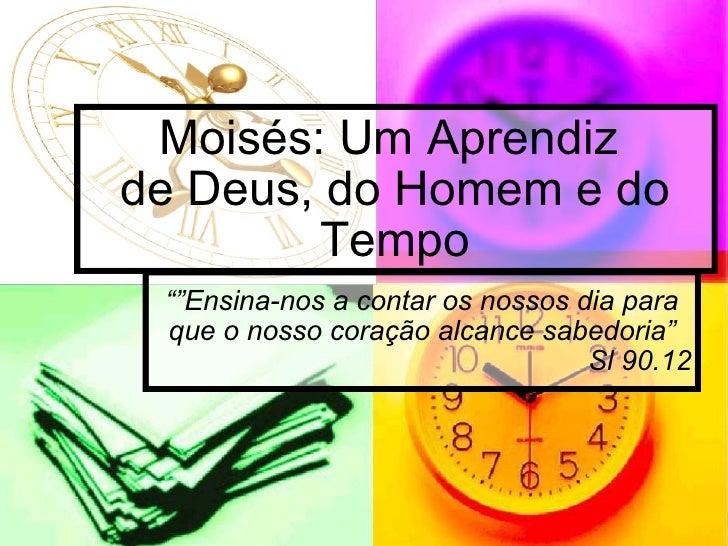 """Moisés: Um Aprendiz  de Deus, do Homem e do Tempo """""""" Ensina-nos a contar os nossos dia para que o nosso coração alcance sa..."""