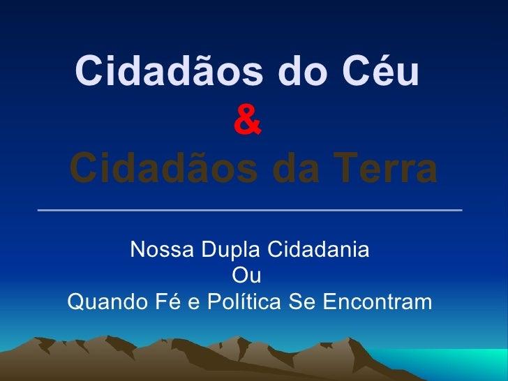 Cidadãos do Céu  &  Cidadãos da Terra Nossa Dupla Cidadania Ou  Quando Fé e Política Se Encontram