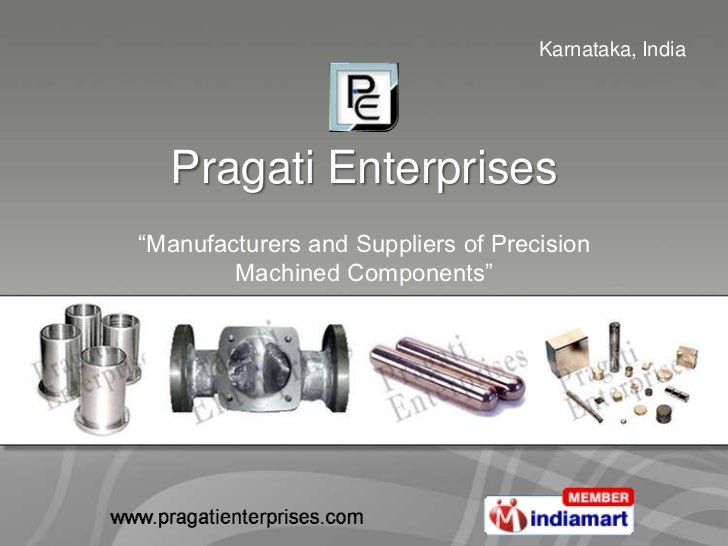 "Karnataka, India  Pragati Enterprises""Manufacturers and Suppliers of Precision        Machined Components"""