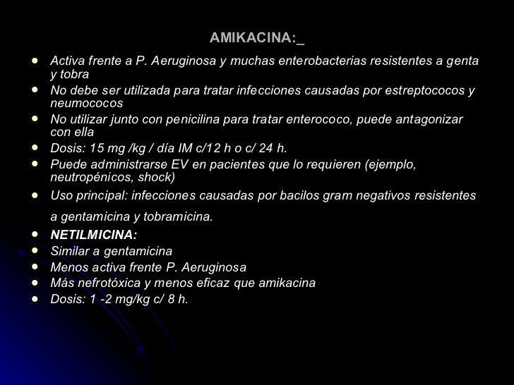 AMIKACINA:_ <ul><li>Activa frente a P. Aeruginosa y muchas enterobacterias resistentes a genta y tobra  </li></ul><ul><li>...