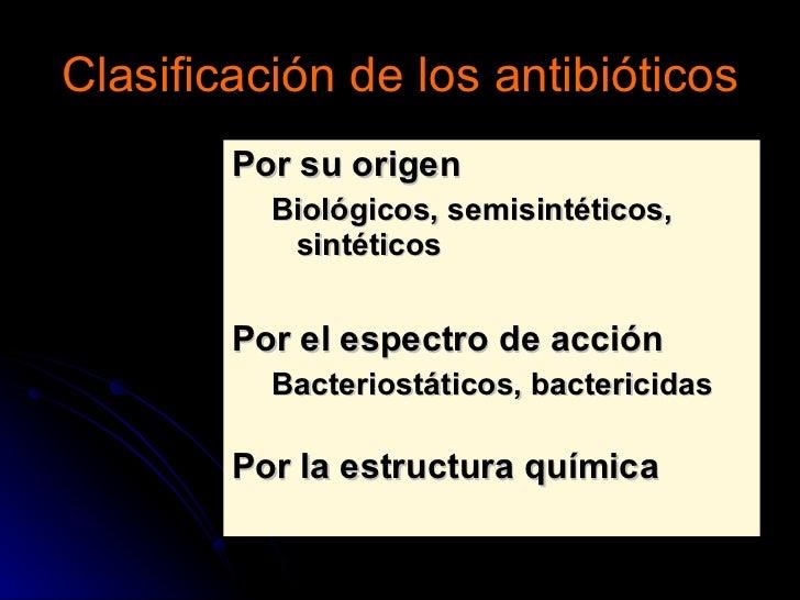 Clasificación de los antibióticos <ul><li>Por su origen </li></ul><ul><ul><li>Biológicos, semisintéticos, sintéticos </li>...