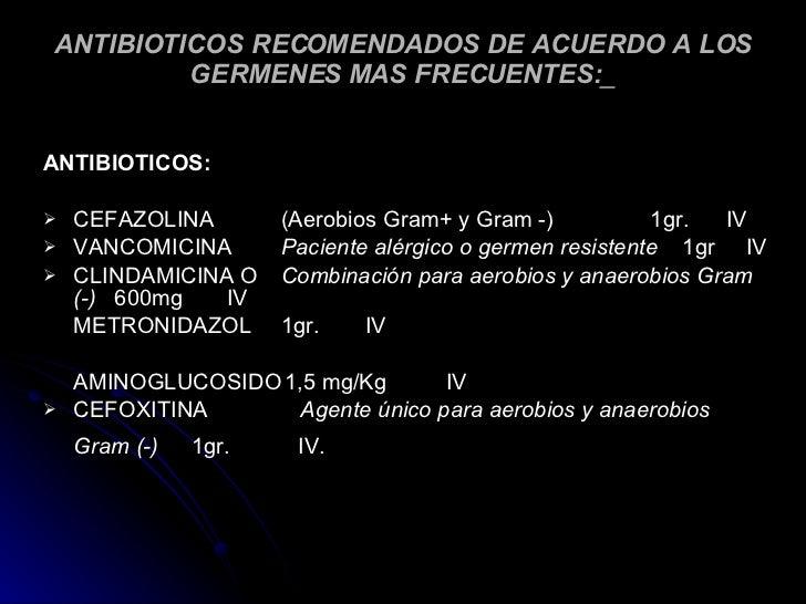 ANTIBIOTICOS RECOMENDADOS DE ACUERDO A LOS GERMENES MAS FRECUENTES: _ <ul><li>ANTIBIOTICOS: </li></ul><ul><li>CEFAZOLINA (...