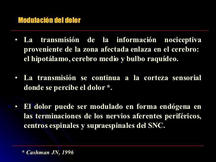 Modulación del dolor <ul><li>La transmisión de la información nociceptiva proveniente de la zona afectada enlaza en el cer...