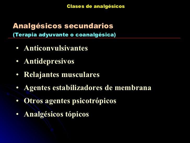 Clases de analgésicos <ul><li>Anticonvulsivantes </li></ul><ul><li>Antidepresivos </li></ul><ul><li>Relajantes musculares ...