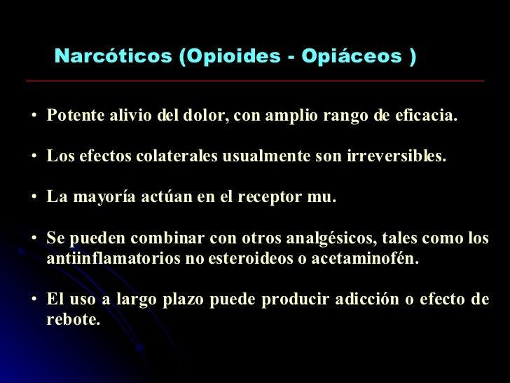 Narcóticos (Opioides - Opiáceos ) <ul><li>Potente alivio del dolor, con amplio rango de eficacia. </li></ul><ul><li>Los ef...