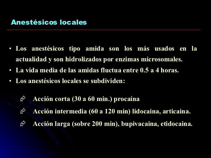 Anestésicos locales <ul><li>Los anestésicos tipo amida son los más usados en la actualidad y son hidrolizados por enzimas ...