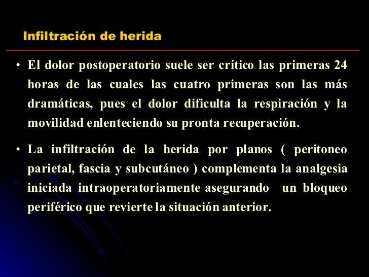 Infiltración de herida <ul><li>El dolor postoperatorio suele ser crítico las primeras 24 horas de las cuales las cuatro pr...