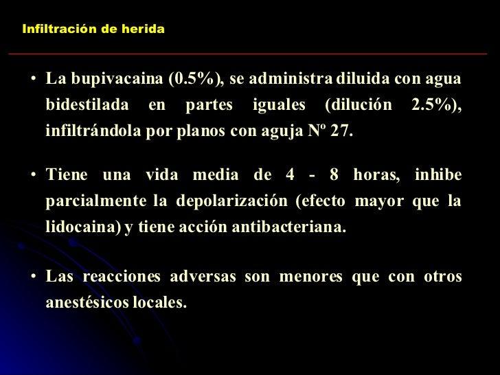 Infiltración de herida <ul><li>La bupivacaina (0.5%), se administra diluida con agua bidestilada en partes iguales (diluci...
