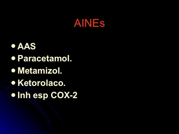 AINEs <ul><li>AAS </li></ul><ul><li>Paracetamol. </li></ul><ul><li>Metamizol. </li></ul><ul><li>Ketorolaco. </li></ul><ul>...