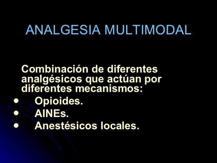 ANALGESIA MULTIMODAL <ul><li>Combinación de diferentes analgésicos que actúan por diferentes mecanismos: </li></ul><ul><li...