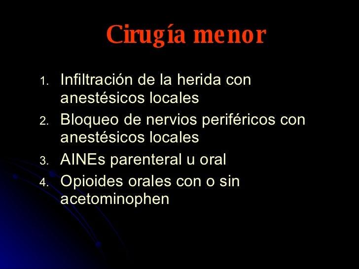 Cirugía menor <ul><li>Infiltración de la herida con anestésicos locales </li></ul><ul><li>Bloqueo de nervios periféricos c...