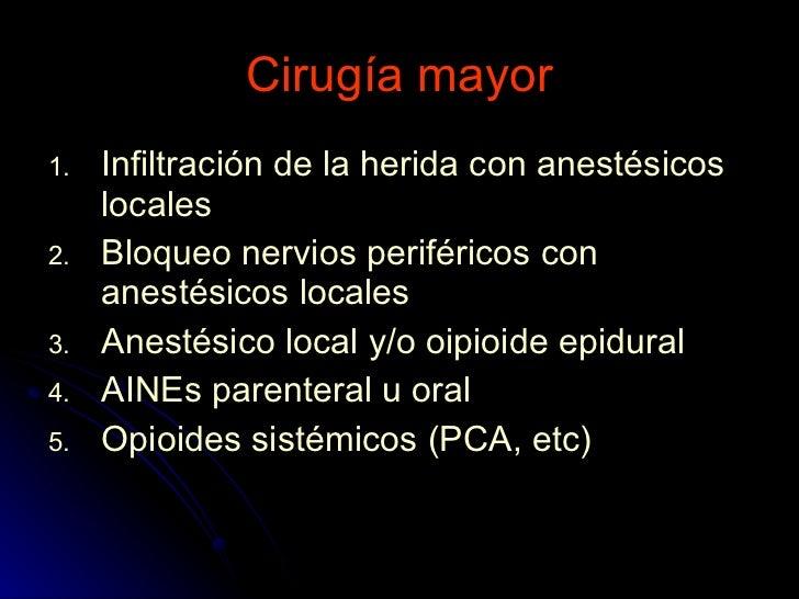 Cirugía mayor <ul><li>Infiltración de la herida con anestésicos locales </li></ul><ul><li>Bloqueo nervios periféricos con ...