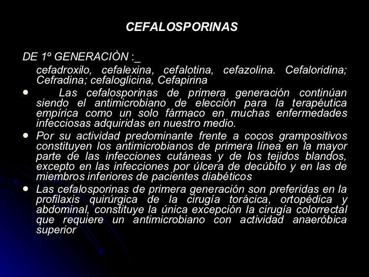 CEFALOSPORINAS   <ul><li>DE 1º GENERACIÒN  :_ </li></ul><ul><li>cefadroxilo, cefalexina, cefalotina, cefazolina. Cefalorid...