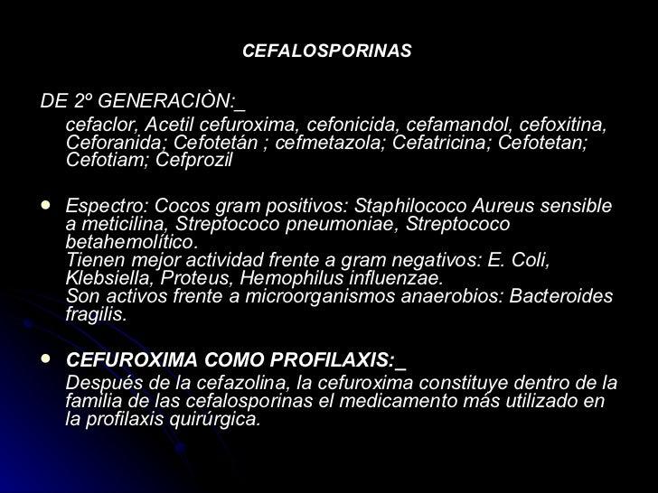 CEFALOSPORINAS   <ul><li>DE 2º GENERACIÒN:_   </li></ul><ul><li>cefaclor, Acetil cefuroxima, cefonicida, cefamandol, cefox...