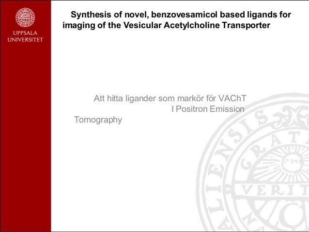 Synthesis of novel, benzovesamicol based ligands for imaging of the Vesicular Acetylcholine Transporter Att hitta ligander...