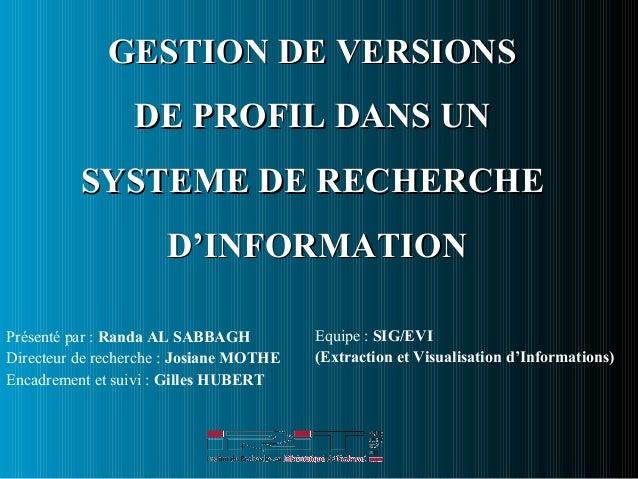 GESTION DE VERSIONSGESTION DE VERSIONS DE PROFIL DANS UNDE PROFIL DANS UN SYSTEME DE RECHERCHESYSTEME DE RECHERCHE D'INFOR...