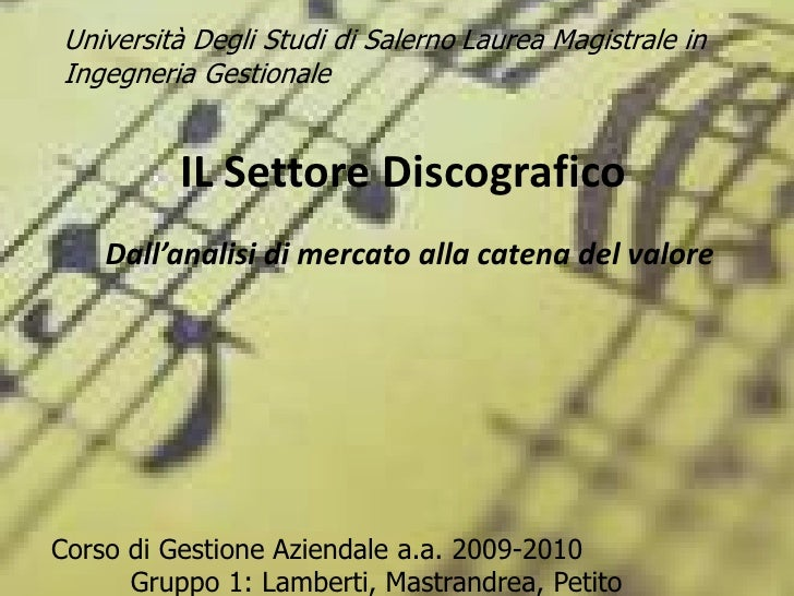 Università Degli Studi di SalernoLaurea Magistrale in Ingegneria Gestionale<br />IL Settore Discografico<br />Dall'analis...