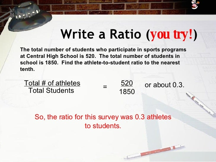 Write a Ratio ( you try! ) The total number of students who participate in sports programs at Central High School is 520. ...