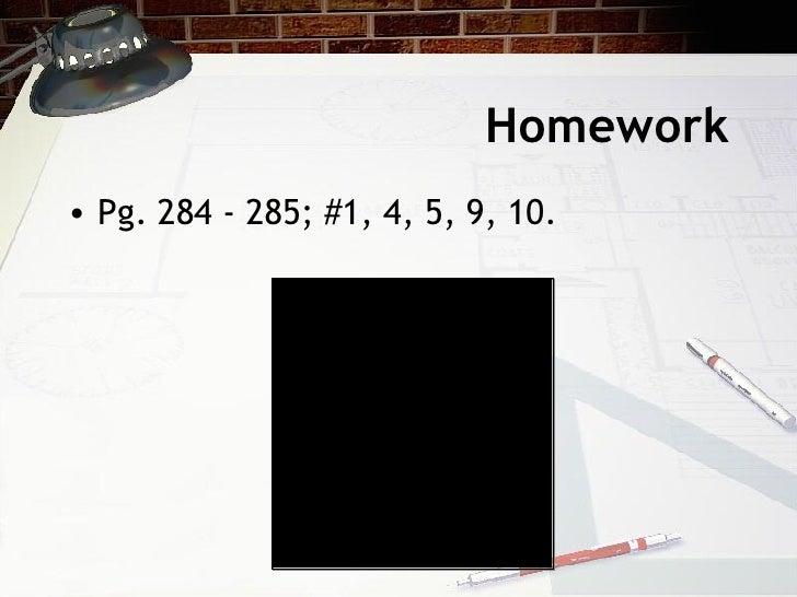 Homework <ul><li>Pg. 284 - 285; #1, 4, 5, 9, 10. </li></ul>