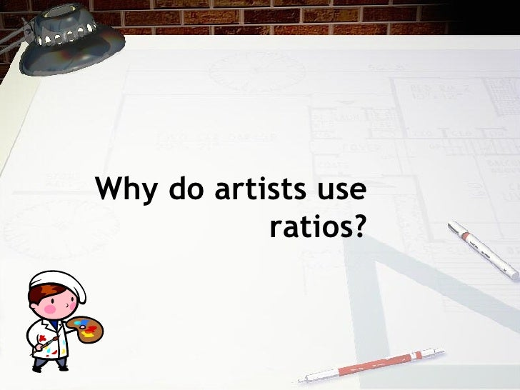 Why do artists use ratios?