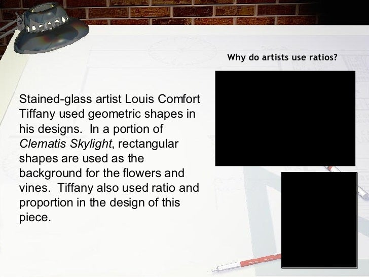 Why do artists use ratios? Stained-glass artist Louis Comfort Tiffany used geometric shapes in his designs.  In a portion ...