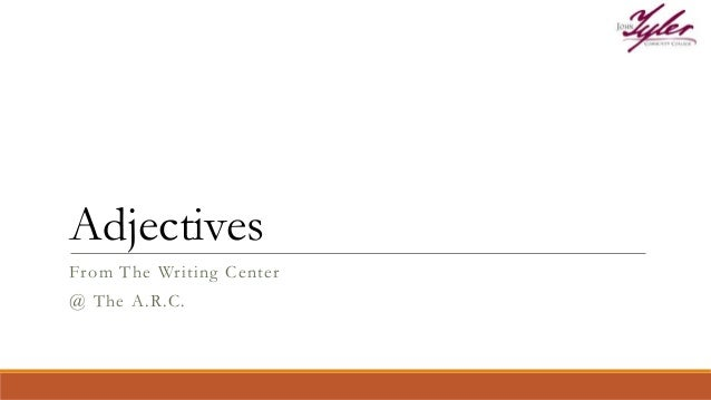 From The Writing Center @ The A.R.C. Adjectives