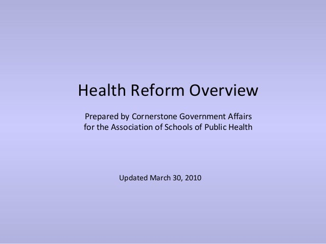 Health Reform OverviewPrepared by Cornerstone Government Affairsfor the Association of Schools of Public Health         Up...