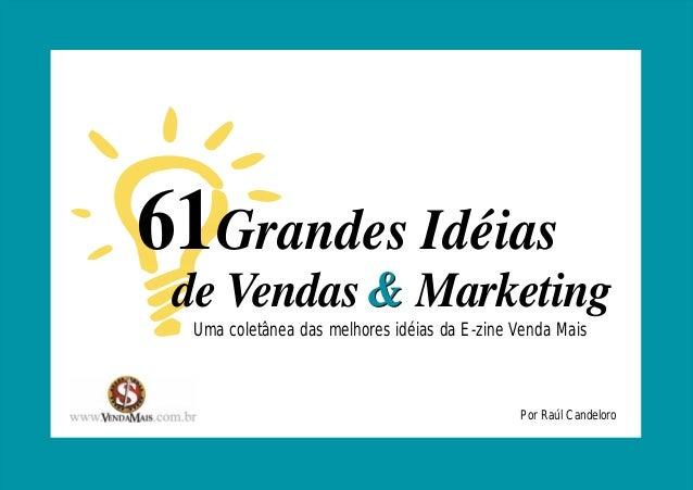 61Grandes Idéias  de Vendas Marketing  Uma coletânea das melhores idéias da E-zine Venda Mais  www.vendamais.com.br 61 Gra...