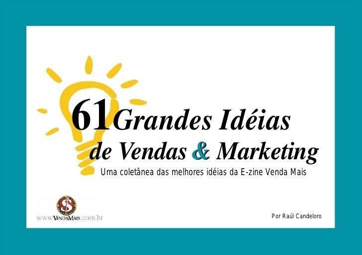 61Grandes Idéias                       de Vendas & Marketing                       Uma coletânea das melhores idéias da E-...