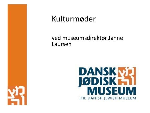 Kulturmøder ved museumsdirektør Janne Laursen