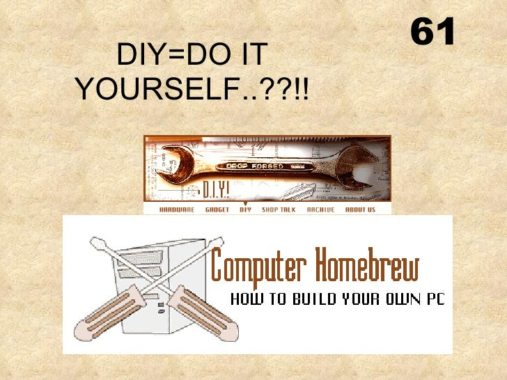 DIY=DO IT YOURSELF..??!! 61
