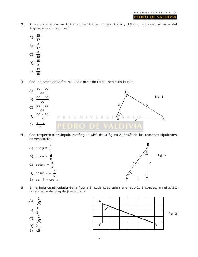 2. Si los catetos de un triángulo rectángulo miden 8 cm y 15 cm, entonces el seno del  2  ángulo agudo mayor es  A) 15  17...