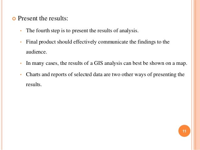   Present the results: •  The fourth step is to present the results of analysis.  •  Final product should effectively com...