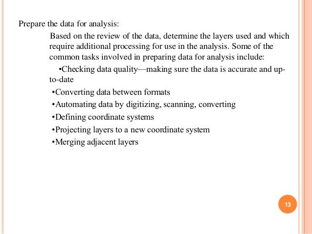 Prepare the data for analysis: Based on the review of the data, determine the layers used and which require additional pro...