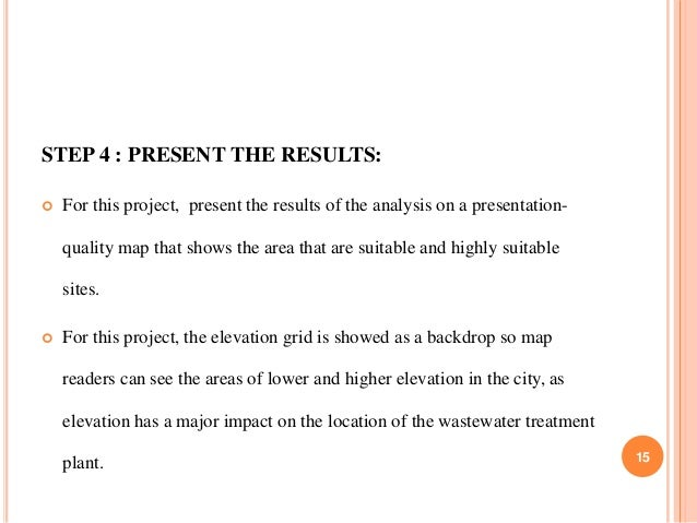 STEP 4 : PRESENT THE RESULTS:   For this project, present the results of the analysis on a presentationquality map that s...