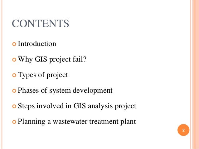 CONTENTS  Introduction  Why  GIS project fail?   Types  of project   Phases  Steps  of system development  involved i...