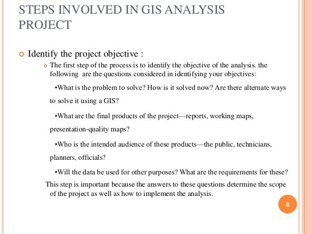 STEPS INVOLVED IN GIS ANALYSIS PROJECT   Identify the project objective :   The first step of the process is to identify...