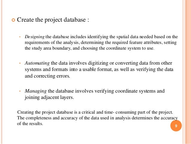  Create the project database : •  Designing the database includes identifying the spatial data needed based on the requi...
