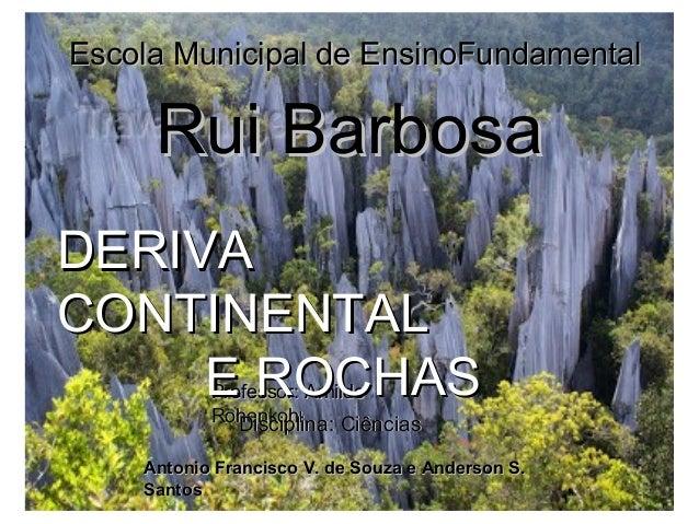 Escola Municipal de EnsinoFundamentalEscola Municipal de EnsinoFundamental Rui BarbosaRui Barbosa Professor: ArnildoProfes...