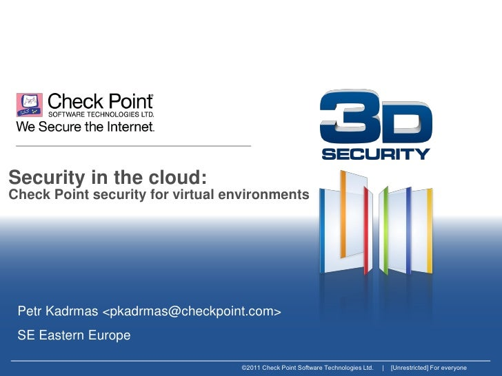 Security in the cloud:Check Point security for virtual environments Petr Kadrmas <pkadrmas@checkpoint.com> SE Eastern Euro...