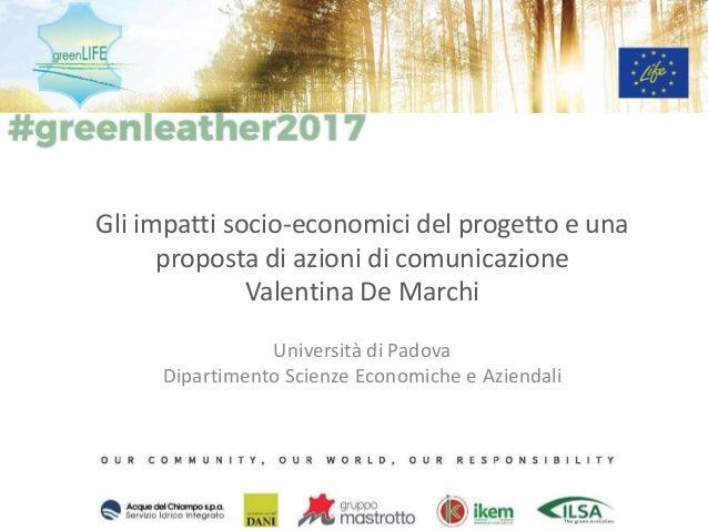 Gli impatti socio-economici del progetto e una proposta di azioni di comunicazione Valentina De Marchi Università di Padov...