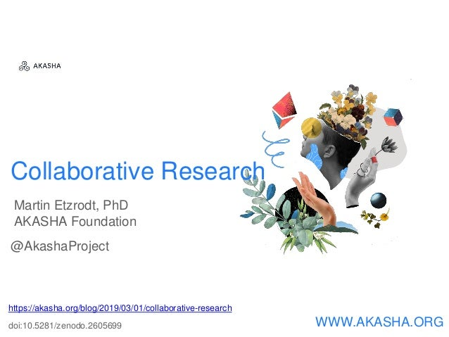 Collaborative Research https://akasha.org/blog/2019/03/01/collaborative-research doi:10.5281/zenodo.2605699 WWW.AKASHA.ORG...