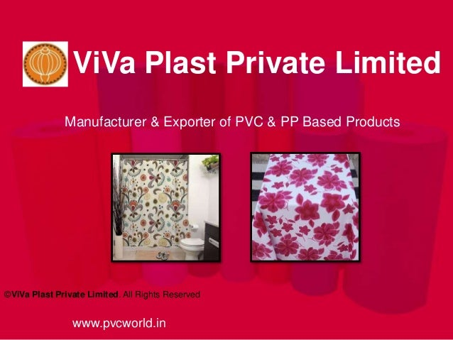www.pvcworld.in ©ViVa Plast Private Limited. All Rights Reserved Manufacturer & Exporter of PVC & PP Based Products ViVa P...
