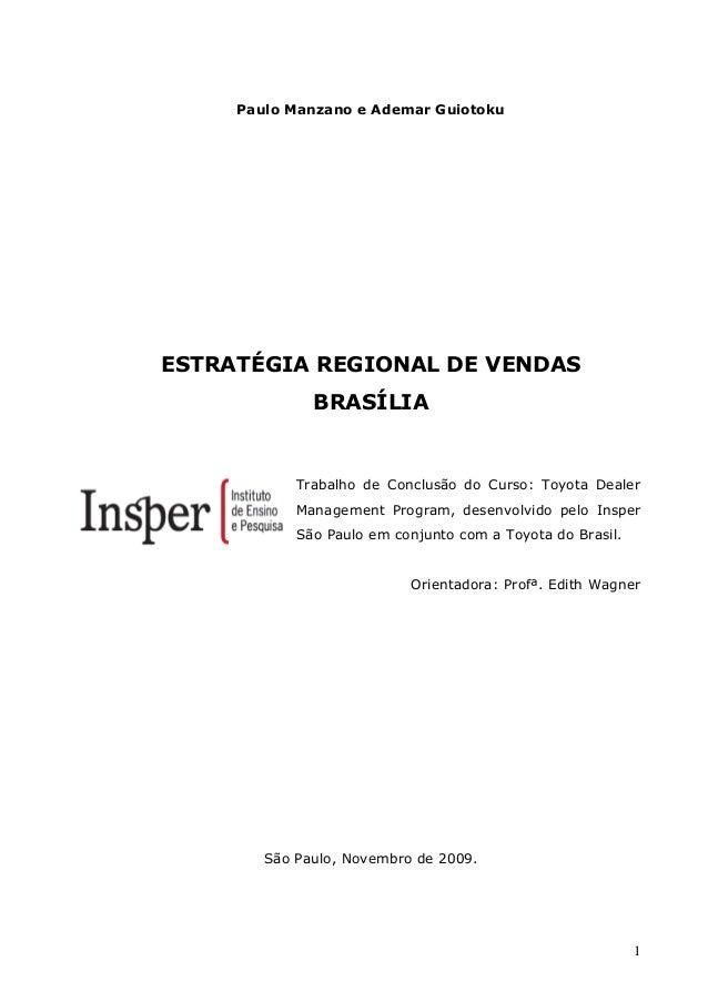 1 Paulo Manzano e Ademar Guiotoku ESTRATÉGIA REGIONAL DE VENDAS BRASÍLIA Trabalho de Conclusão do Curso: Toyota Dealer Man...