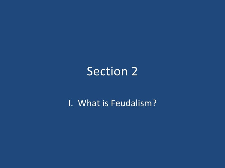 Section 2 I.  What is Feudalism?