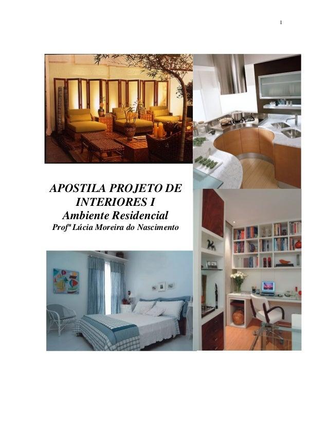 1  APOSTILA PROJETO DE INTERIORES I Ambiente Residencial Profª Lúcia Moreira do Nascimento