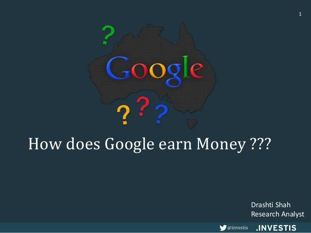 How does Google earn Money ??? 1 Drashti Shah Research Analyst