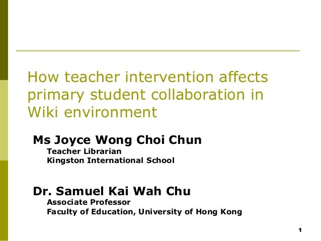 1How teacher intervention affectsprimary student collaboration inWiki environmentMs Joyce Wong Choi ChunTeacher LibrarianK...